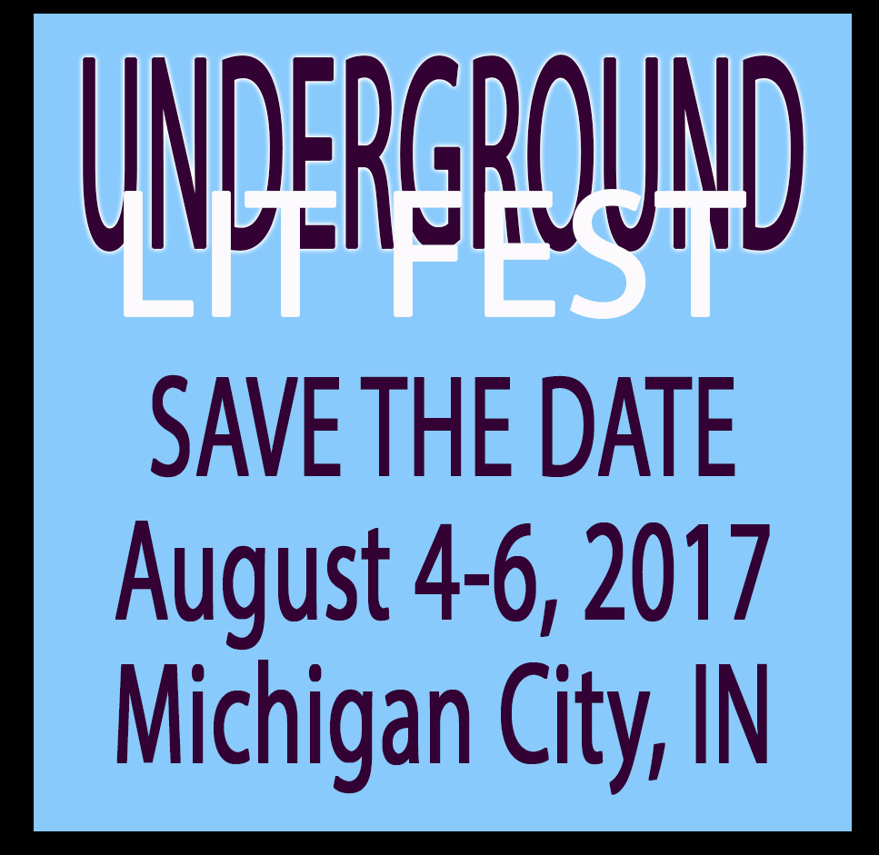 Underground Lit Fest. Save the Date: August 4-6, 2017. Michigan City IN